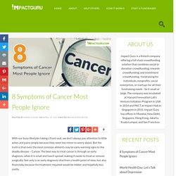 8 Symptoms of Cancer Most People Ignore - Impact Guru Blog