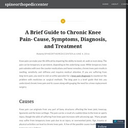 A Brief Guide to Chronic Knee Pain- Cause, Symptoms, Diagnosis, and Treatment – spineorthopediccenter