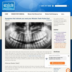 Symptoms that indicate you need your Wisdom Teeth Pulled Out!