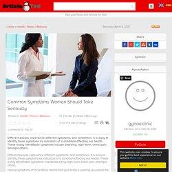 Common Symptoms Women Should Take Seriously