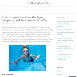 Chino Urgent Care: Know the Signs, Symptoms, and Treatment of Swim Ear