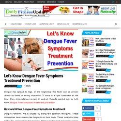 Let's Know Dengue Fever Symptoms Treatment Prevention