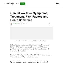 Genital Warts — Symptoms, Treatment, Risk Factors and Home Remedies