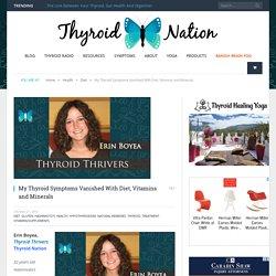 My Thyroid Symptoms Vanished With Diet, Vitamins & Minerals
