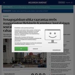 Synagogaiskun uhka vaarantaa myös naapuruston Helsingin Kampissa: juutalainen seurakunta on saamassa valtiolta pysyvää rahaa turvallisuuden takaamiseen - Kaupunki