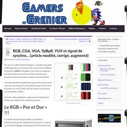 RGB, CGA, VGA, YpBpR, YUV et signal de synchro… (article modifié, corrigé, augmenté) – Gamers du Grenier