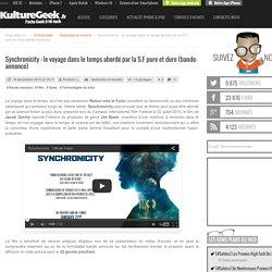 Synchronicity : le voyage dans le temps abordé par la S.F pure et dure (bande-annonce)
