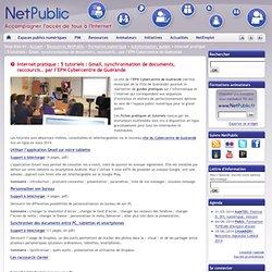 Internet pratique : 5 tutoriels : Gmail, synchronisation de documents, raccourcis… par l'EPN Cybercentre de Guérande