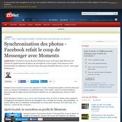 Synchronisation des photos - Facebook refait le coup de Messenger avec Moments