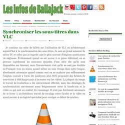 Synchroniser les sous-titres dans VLC