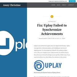 Fix: Uplay Failed to Synchronize Achievements – Anny Christine