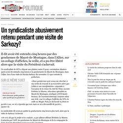 Un syndicaliste abusivement retenu pendant une visite de Sarkozy?