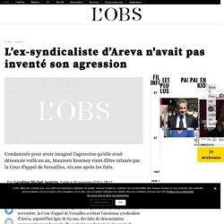 L'ex-syndicaliste d'Areva n'avait pas inventé son agression
