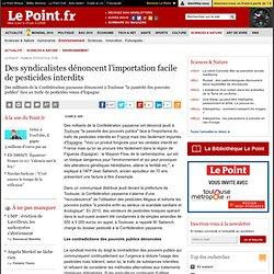 LE POINT 27/03/14 Des syndicalistes dénoncent l'importation facile de pesticides interdits