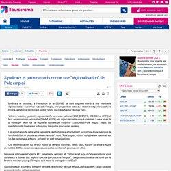 """Syndicats et patronat unis contre une """"régionalisation"""" de Pôle emploi"""