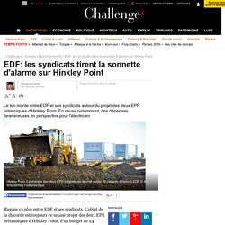 EDF: les syndicats tirent la sonnette d'alarme sur Hinkley Point
