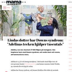 """Lindas dotter har Downs syndrom: """"Adelinas tecken hjälper tusentals"""" – mama.nu"""