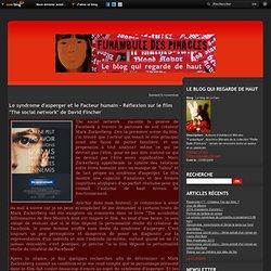 """Le syndrome d'asperger et le Facteur humain - Réflexion sur le film """"The social network"""" de David Fincher - Le blog de Li-Cam"""