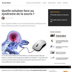 Syndrome de la souris : la VRAIE solution