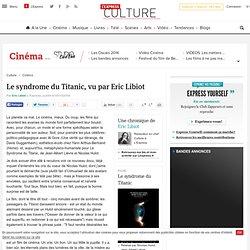 Le syndrome du Titanic, vu par Eric Libiot