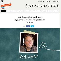 Jani Kaaro: Lahjakkuus - synnynnäistä vai harjoittelun tulos?