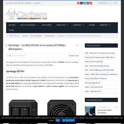 Synology - Le NAS DS716+ et le routeur RT1900ac débarquent...