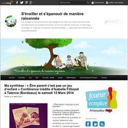 Ma synthèse : « Être parent c'est pas un jeu d'enfant » Conférence inédite d'Isabelle Filliozat à Talence (Bordeaux) le samedi 15 Mars 2014