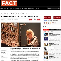 The 14 synthesizers that shaped modern music - FACT Magazine: Music News, New Music.
