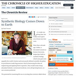 Synthetic Biology Comes Down to Earth - The Chronicle Review