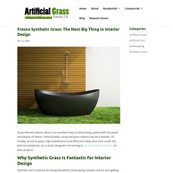 Why Fresno Synthetic Grass is a Great Interior Design Material