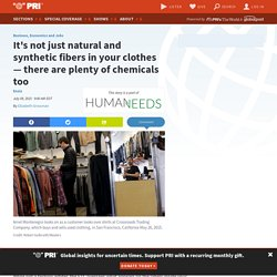 It's not just natural and synthetic fibers in your clothes — there are plenty of chemicals too