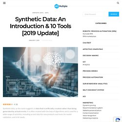 Synthetic Data: An Introduction & 10 Tools [2019 Update]