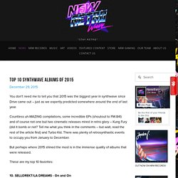 TOP 10 SYNTHWAVE ALBUMS OF 2015 TOP 10 SYNTHWAVE ALBUMS OF 2015— NewRetroWave