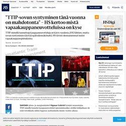 """""""TTIP-sovun syntyminen tänä vuonna on mahdotonta"""" – HS kertoo mistä vapaakauppaneuvotteluissa on kyse"""