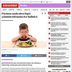 8 keinoa saada nirso lapsi syömään tulematta itse hulluksi - Perhe