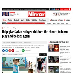 Help give Syrian refugee children the chance to learn, play and be kids again