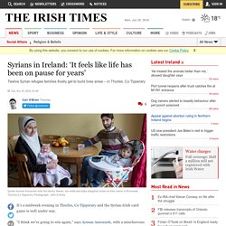 Syrians in Ireland: 'It feels like life has been on pause for years'