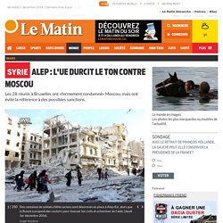 Syrie: Alep : L'UE durcit le ton contre Moscou