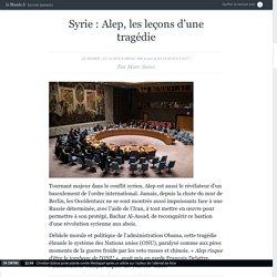 Syrie: Alep, les leçons d'une tragédie
