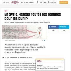 En Syrie, «baiser toutes lesfemmes pour les punir»