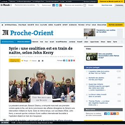 Syrie : une coalition est en train de naître, selon Kerry