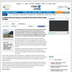 La Syrie à feu et à sang, le conseil de sécurité de l'Onu tarde à réagir