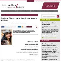 "Syrie: ""Elle va nue la liberté"" de Maram Al Masri - Les Nouvelles NEWS"