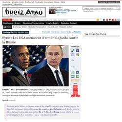 Syrie : Les USA menacent d'armer al-Qaeda contre la Russie