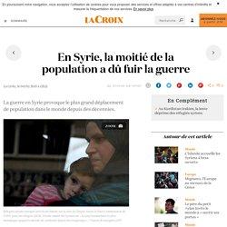 En Syrie, la moitié de la population a dû fuir la guerre - La Croix