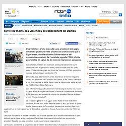 80 morts, les violences se rapprochent de Damas
