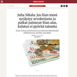 Juha Siltala: Jos liian moni syrjäytyy arvoketjusta ja palkat painuvat liian alas, kulutus ei pyöritä taloutta