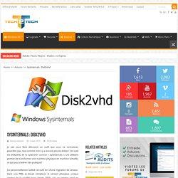 SysInternals : Disk2vhd – Tech2Tech : La communauté des techniciens informatique