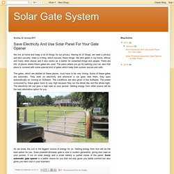 Solar Gate System: Save Electricity And Use Solar Panel For Your Gate Opener