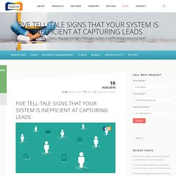Five tell-tale Signs that your system is inefficient at capturing leads